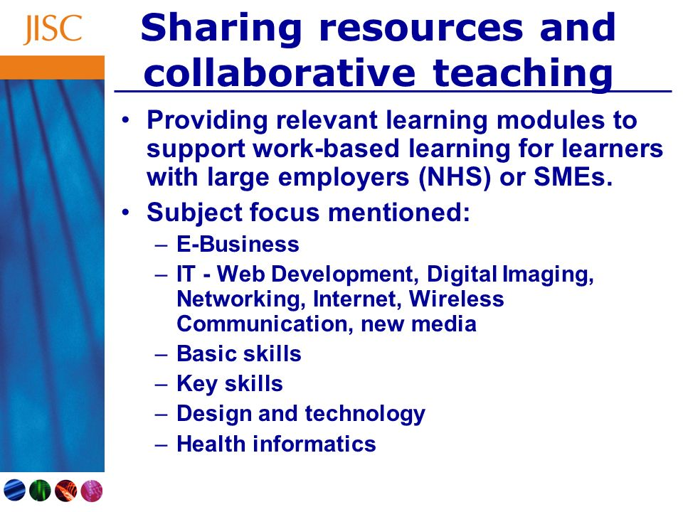 Sharing resources and collaborative teaching Providing relevant learning modules to support work-based learning for learners with large employers (NHS) or SMEs.