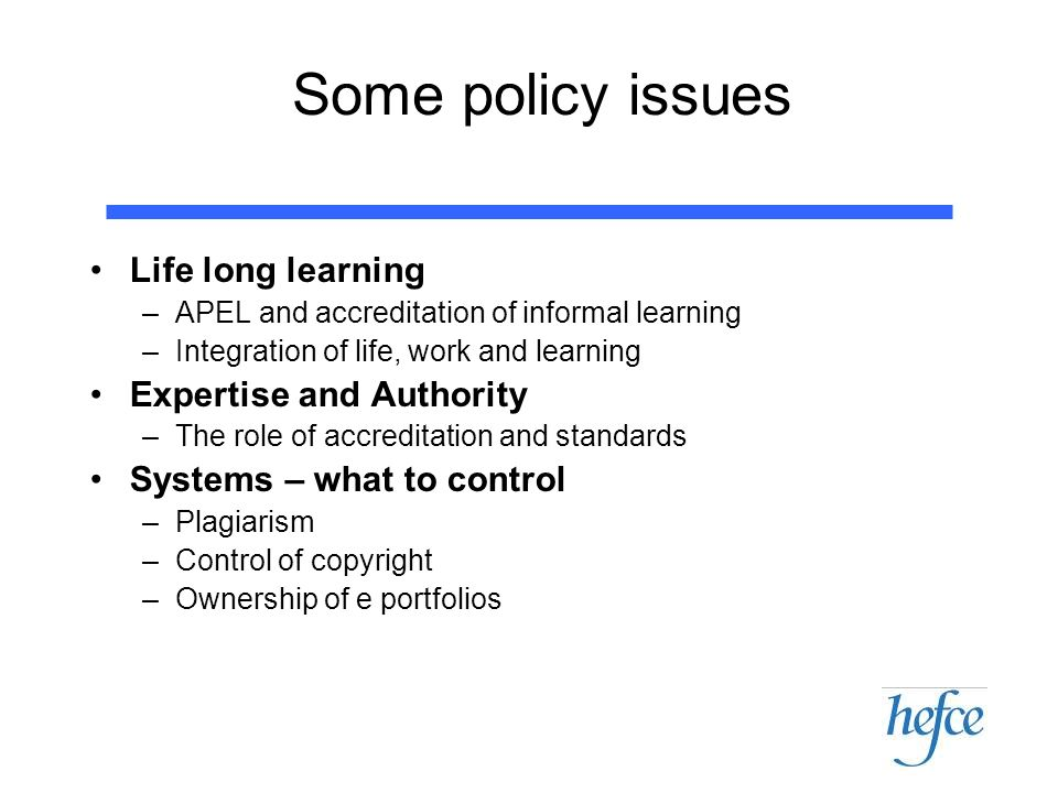 Some policy issues Life long learning –APEL and accreditation of informal learning –Integration of life, work and learning Expertise and Authority –Th