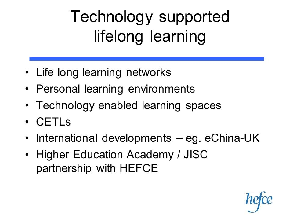 Technology supported lifelong learning Life long learning networks Personal learning environments Technology enabled learning spaces CETLs Internation