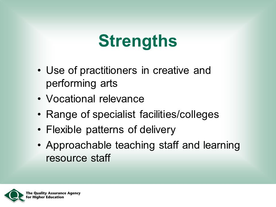 Strengths Use of practitioners in creative and performing arts Vocational relevance Range of specialist facilities/colleges Flexible patterns of deliv