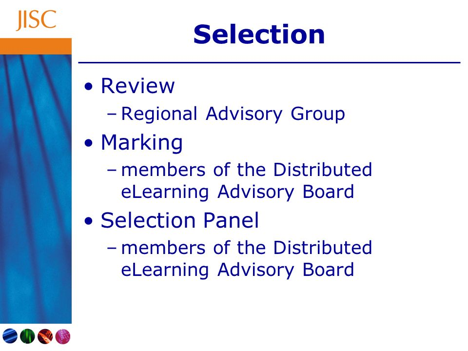 Selection Review –Regional Advisory Group Marking –members of the Distributed eLearning Advisory Board Selection Panel –members of the Distributed eLearning Advisory Board