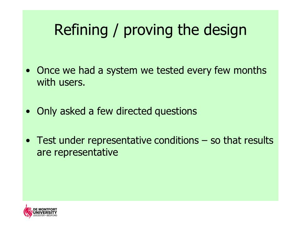 Refining / proving the design Once we had a system we tested every few months with users.