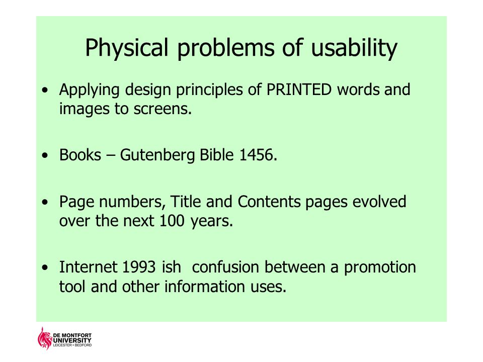Physical problems of usability Applying design principles of PRINTED words and images to screens.
