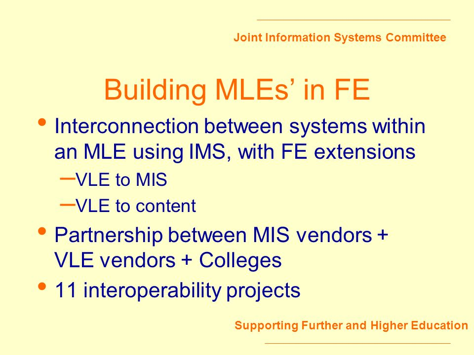 Joint Information Systems Committee Supporting Further and Higher Education Building MLEs in FE Interconnection between systems within an MLE using IM