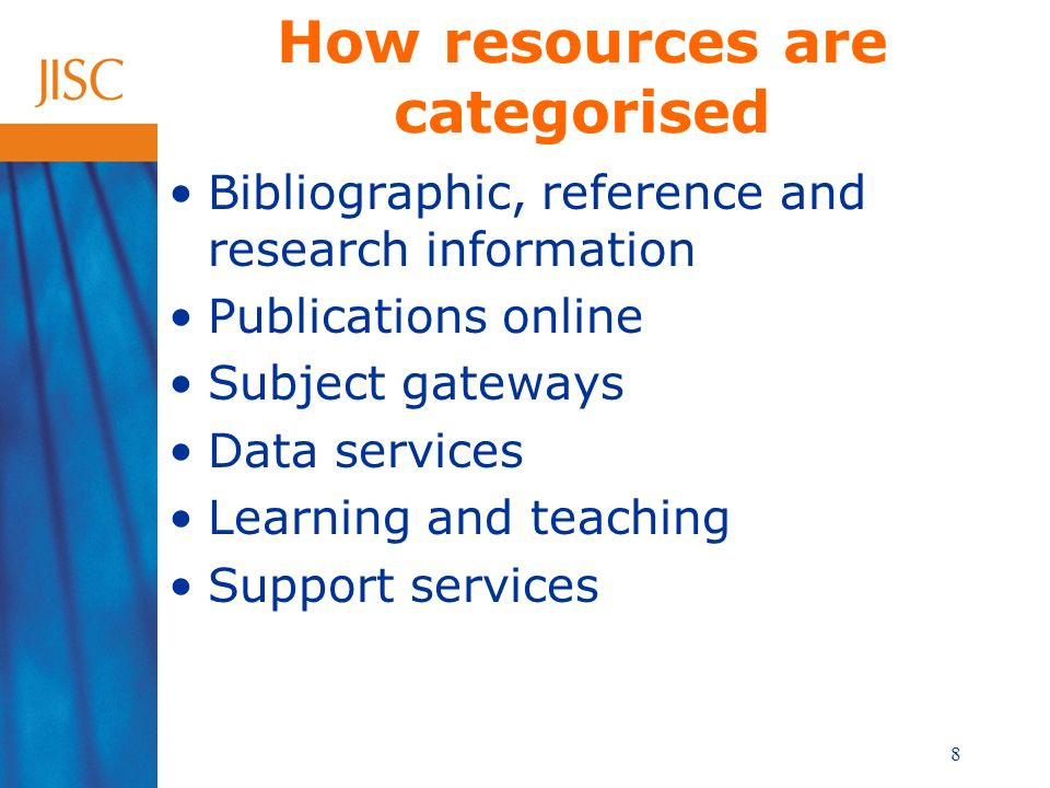 8 How resources are categorised Bibliographic, reference and research information Publications online Subject gateways Data services Learning and teaching Support services