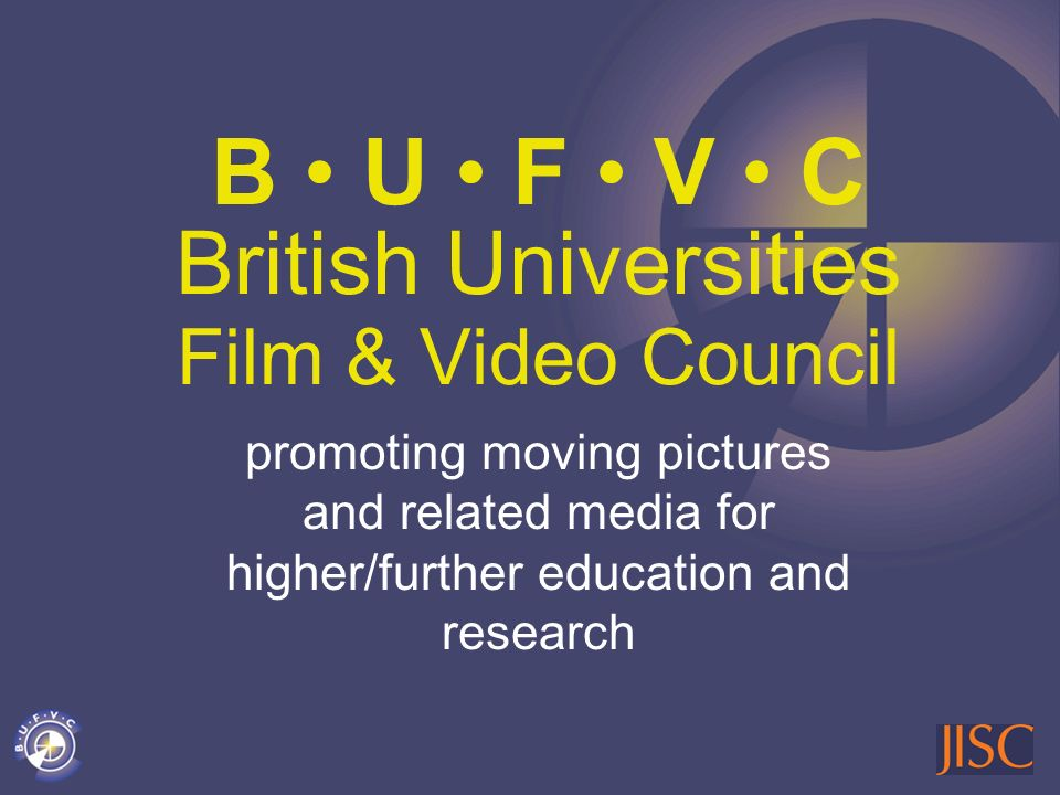 B U F V C British Universities Film & Video Council promoting moving pictures and related media for higher/further education and research