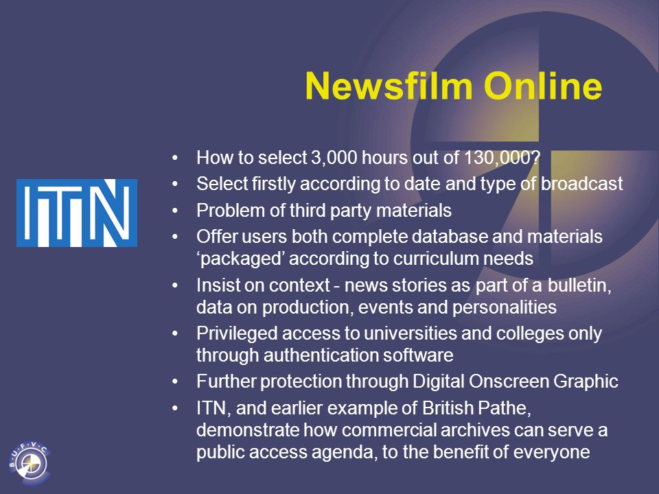 Newsfilm Online How to select 3,000 hours out of 130,000? Select firstly according to date and type of broadcast Problem of third party materials Offe