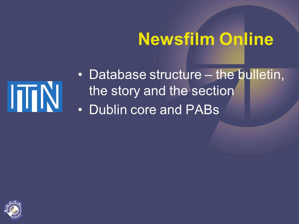 Newsfilm Online Database structure – the bulletin, the story and the section Dublin core and PABs