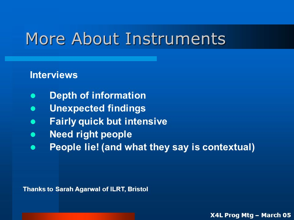X4L Prog Mtg – March 05 More About Instruments Interviews Depth of information Unexpected findings Fairly quick but intensive Need right people People lie.