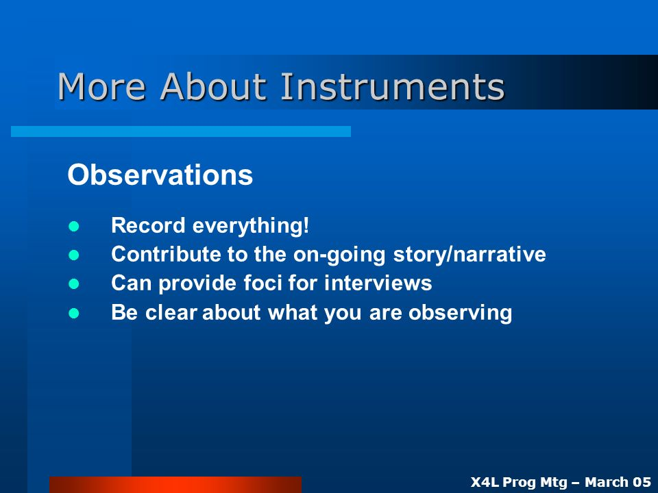 X4L Prog Mtg – March 05 More About Instruments Observations Record everything.