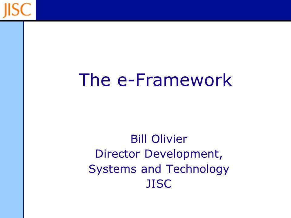 The e-Framework Bill Olivier Director Development, Systems and Technology JISC
