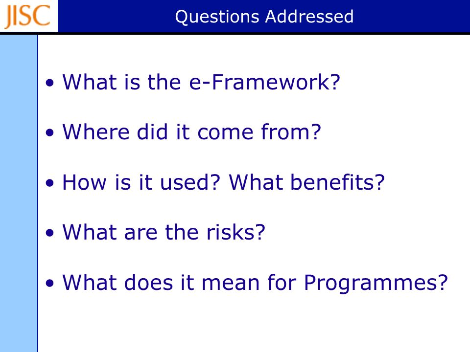 Questions Addressed What is the e-Framework. Where did it come from.