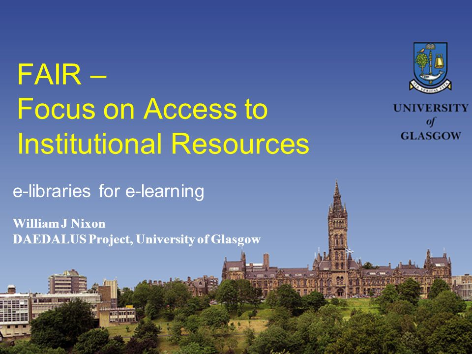 FAIR – Focus on Access to Institutional Resources William J Nixon DAEDALUS Project, University of Glasgow e-libraries for e-learning