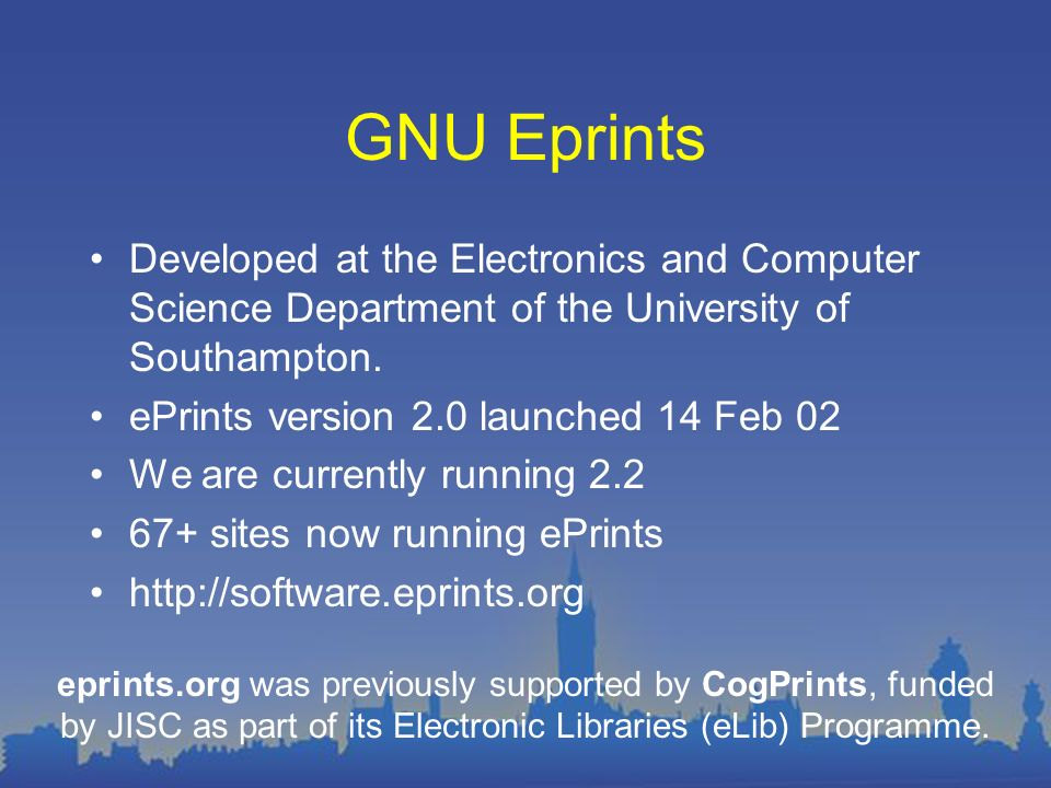 GNU Eprints Developed at the Electronics and Computer Science Department of the University of Southampton. ePrints version 2.0 launched 14 Feb 02 We a