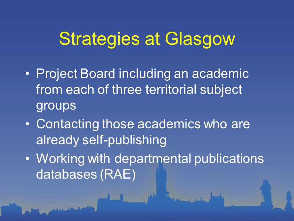 Strategies at Glasgow Project Board including an academic from each of three territorial subject groups Contacting those academics who are already sel
