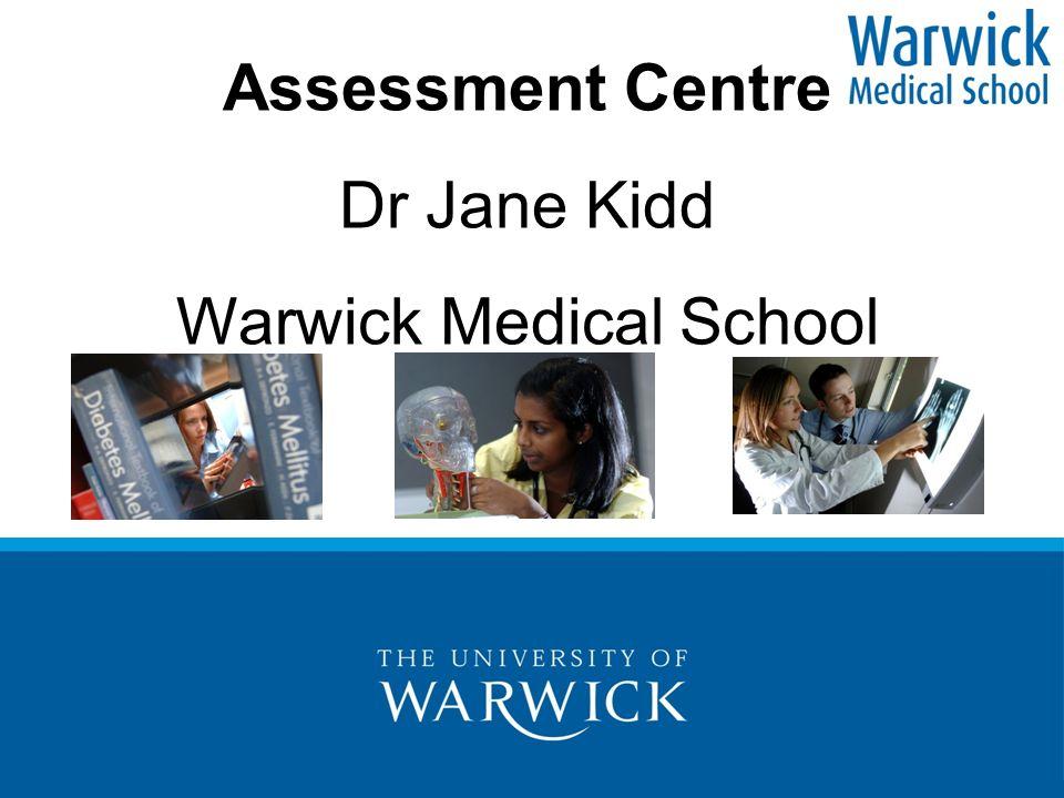 Assessment Centre Dr Jane Kidd Warwick Medical School