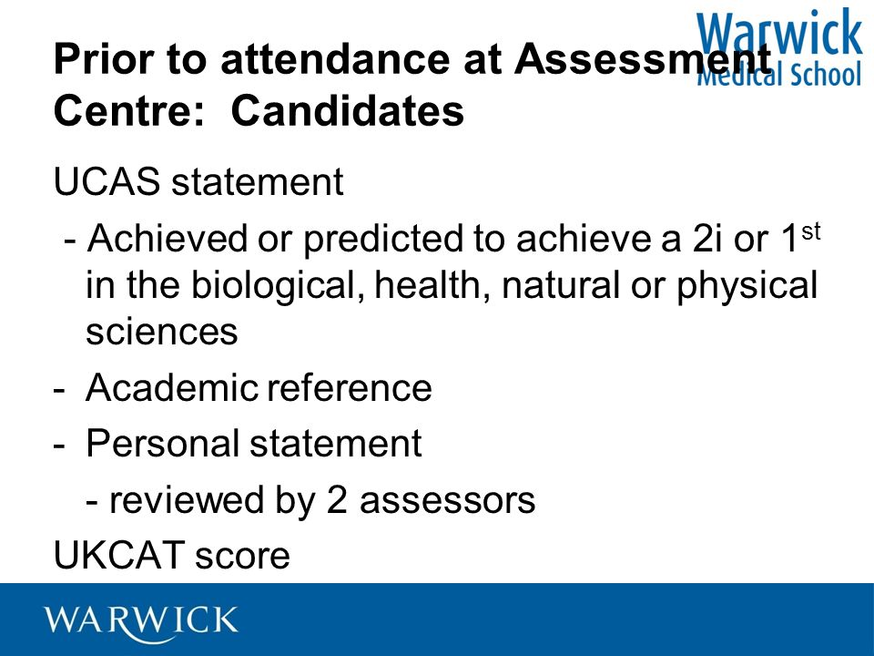Prior to attendance at Assessment Centre: Candidates UCAS statement - Achieved or predicted to achieve a 2i or 1 st in the biological, health, natural