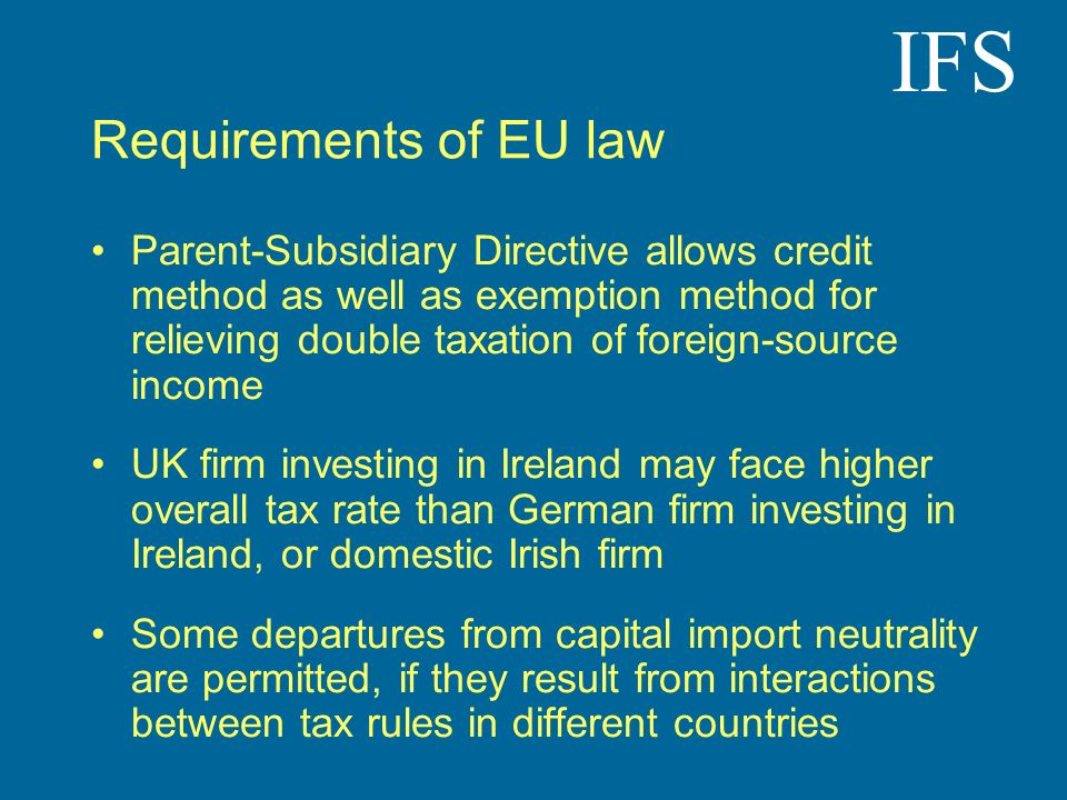 IFS Requirements of EU law Parent-Subsidiary Directive allows credit method as well as exemption method for relieving double taxation of foreign-sourc