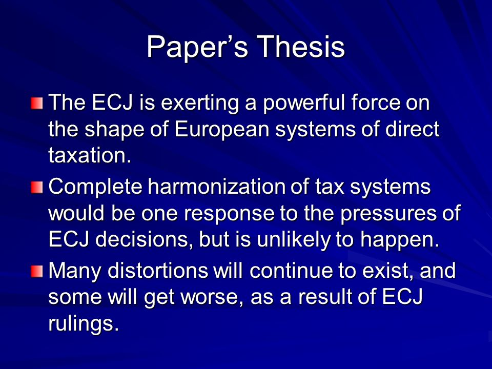 Papers Thesis The ECJ is exerting a powerful force on the shape of European systems of direct taxation.