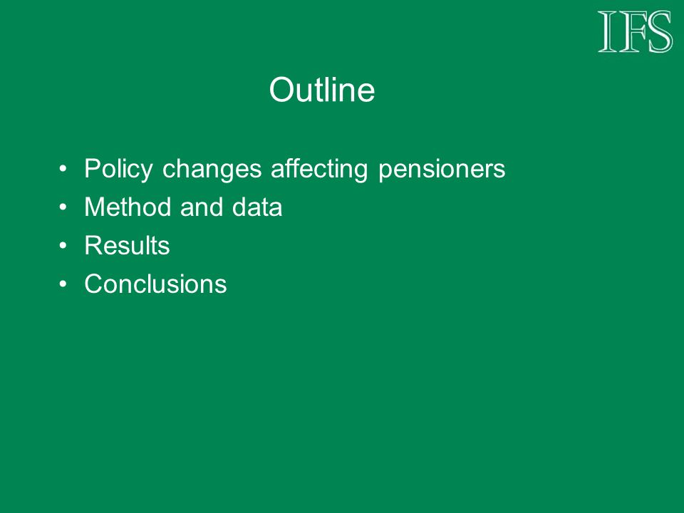 Main benefit changes affecting pensioners since 1997 Rise in basic state pension (April 2001 & 2002) Increases in means-tested benefits (from April 1999) and introduction of pension credit (from 2003) Equalisation of pensioner premia in means- tested benefits (by 2001) Winter fuel allowance (from 1999)