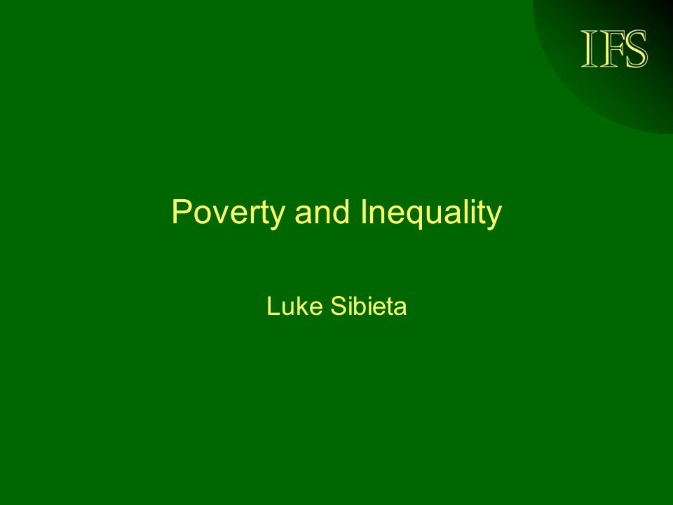 IFS Poverty and Inequality Luke Sibieta