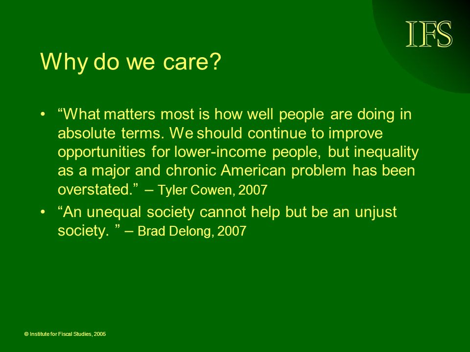 © Institute for Fiscal Studies, 2005 Why do we care.