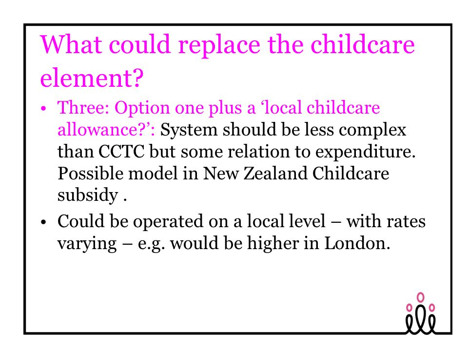What could replace the childcare element.
