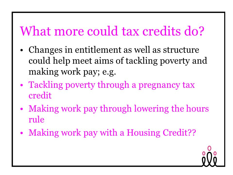 What more could tax credits do.