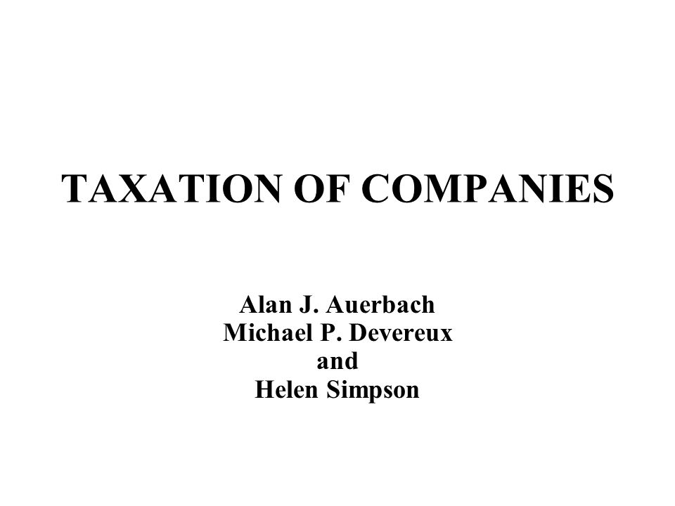Outline 1.Brief summary of Meades recommendations 2.Relevant developments since 1978 in economies, economic theory and empirical evidence A.Growth of cross border flows B.Relationship between corporate and personal taxes C.Financial innovation D.Corporation tax incidence 3.Alternative proposals for reform of corporation tax