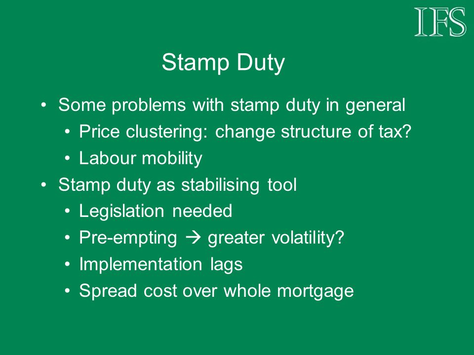 Stamp Duty Some problems with stamp duty in general Price clustering: change structure of tax.