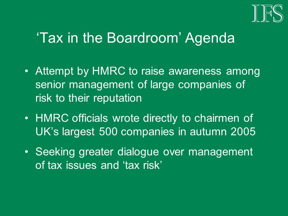 Tax in the Boardroom Agenda Attempt by HMRC to raise awareness among senior management of large companies of risk to their reputation HMRC officials w