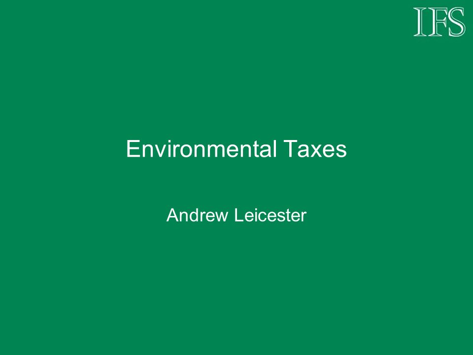 Environmental Taxes Andrew Leicester