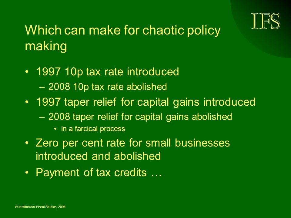 © Institute for Fiscal Studies, 2008 Transparency Incidence very unclear – even to economists Hence role of fiscal drag, stealth taxes Different trends in NI and income tax rates –Deliberate confusion sown over role of NI Very big increases in number of higher rate tax payers –<1 million in 1985, c.