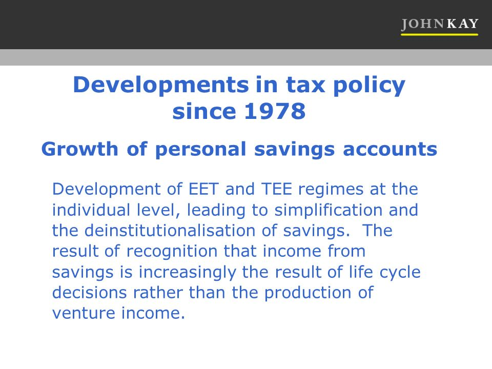 Growth of personal savings accounts Development of EET and TEE regimes at the individual level, leading to simplification and the deinstitutionalisation of savings.