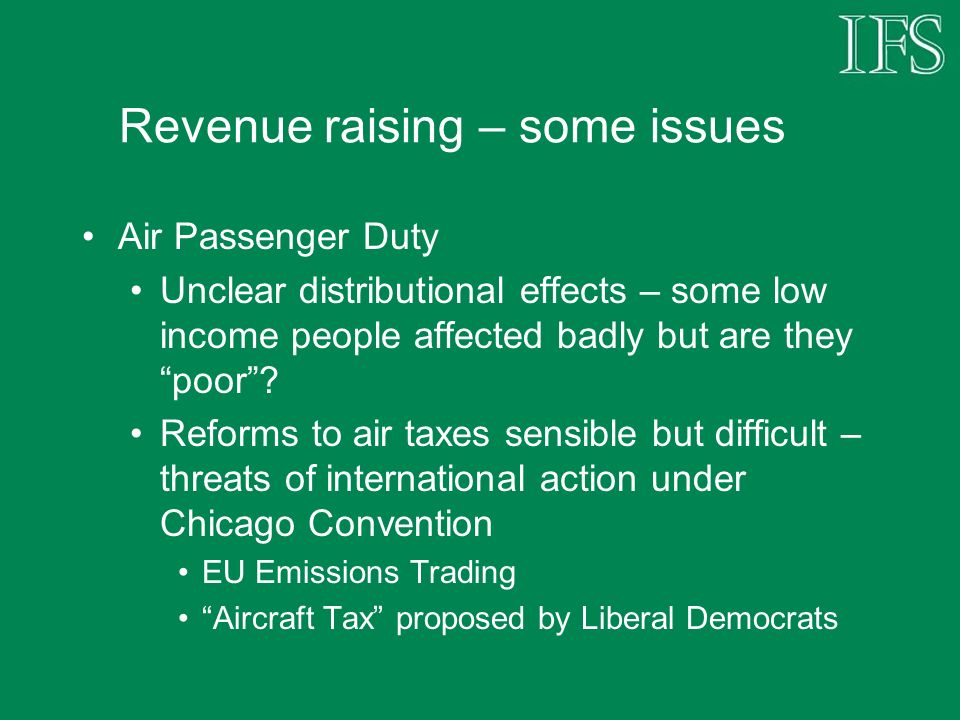 Revenue raising – some issues Air Passenger Duty Unclear distributional effects – some low income people affected badly but are they poor.