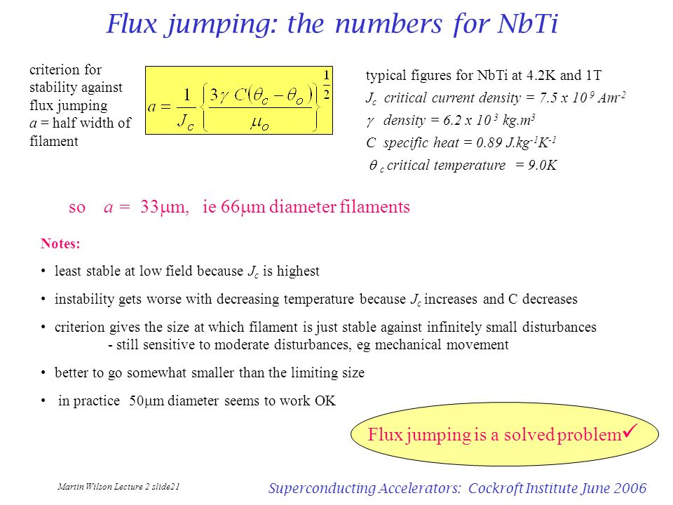 Martin Wilson Lecture 2 slide21 Superconducting Accelerators: Cockroft Institute June 2006 Flux jumping: the numbers for NbTi typical figures for NbTi