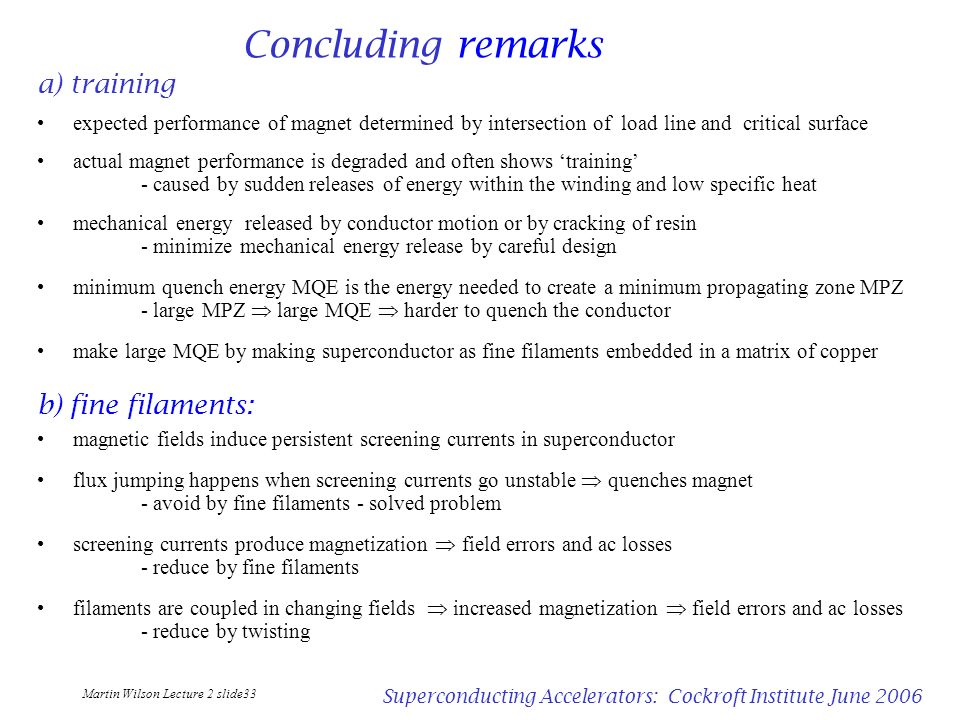Martin Wilson Lecture 2 slide33 Superconducting Accelerators: Cockroft Institute June 2006 Concluding remarks a) training expected performance of magn