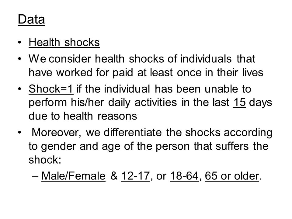 Data Health shocks We consider health shocks of individuals that have worked for paid at least once in their lives Shock=1 if the individual has been