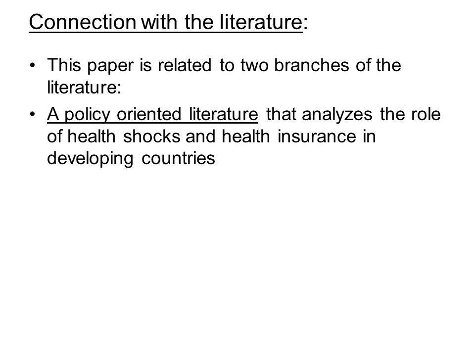 Connection with the literature: This paper is related to two branches of the literature: A policy oriented literature that analyzes the role of health