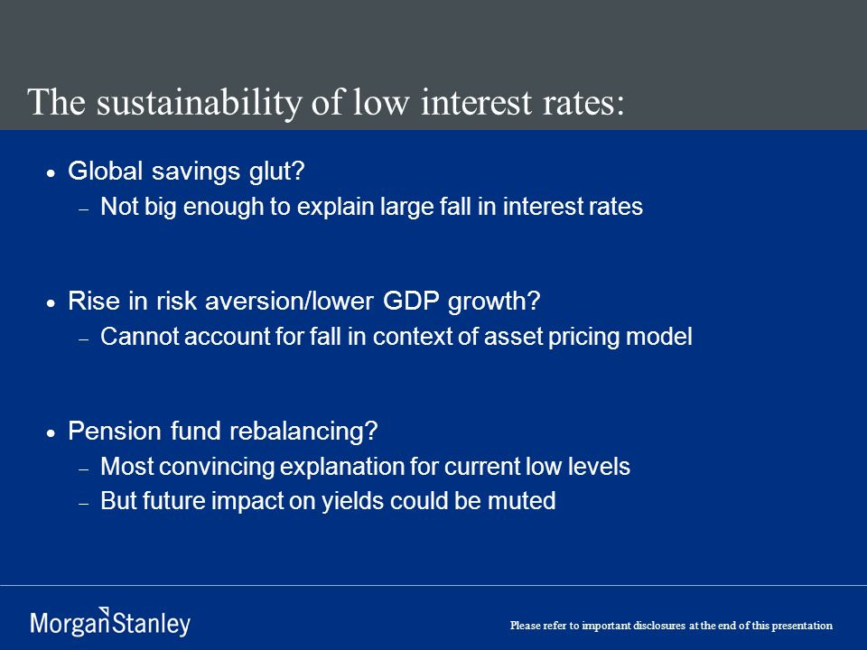 Please refer to important disclosures at the end of this presentation The sustainability of low interest rates: Global savings glut? Not big enough to