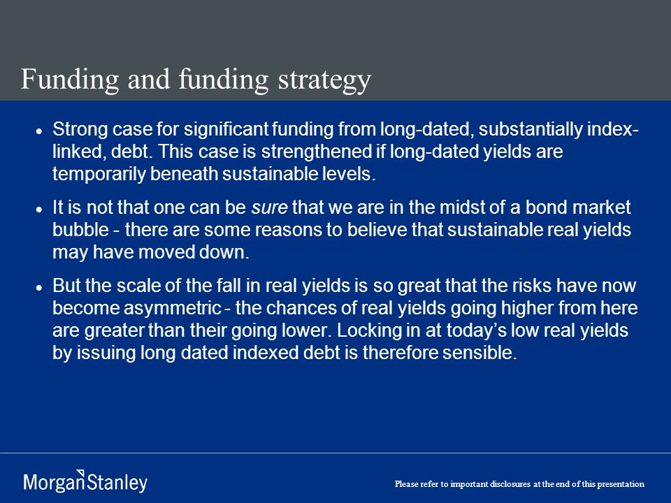Please refer to important disclosures at the end of this presentation Funding and funding strategy Strong case for significant funding from long-dated