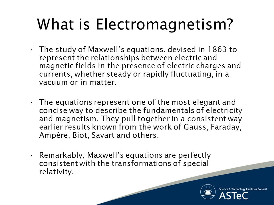 Maxwells Equations Relate Electric and Magnetic fields generated by charge and current distributions.