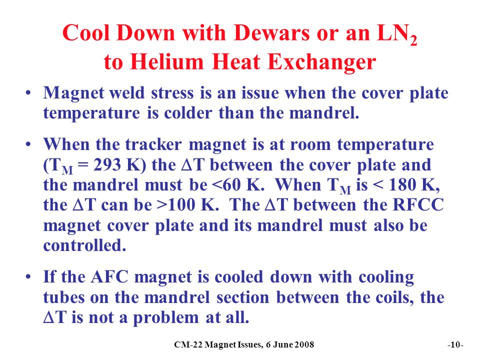 CM-22 Magnet Issues, 6 June Cool Down with Dewars or an LN 2 to Helium Heat Exchanger Magnet weld stress is an issue when the cover plate temperature is colder than the mandrel.