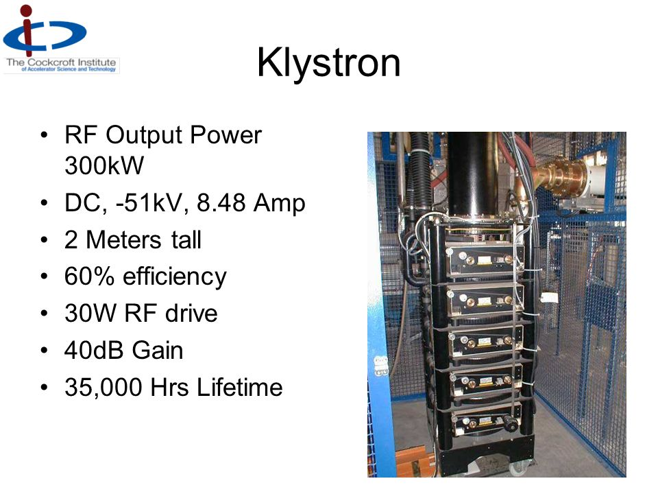 Klystron RF Output Power 300kW DC, -51kV, 8.48 Amp 2 Meters tall 60% efficiency 30W RF drive 40dB Gain 35,000 Hrs Lifetime