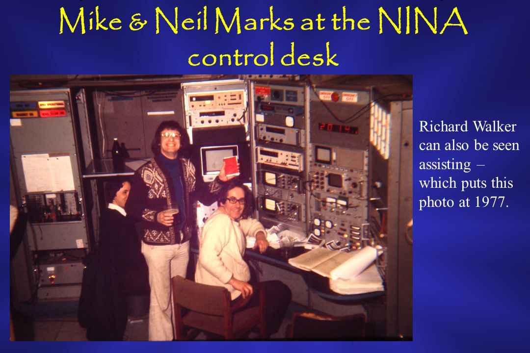 Mike & Neil Marks at the NINA control desk Richard Walker can also be seen assisting – which puts this photo at 1977.