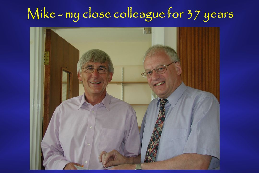 Mike - my close colleague for 37 years