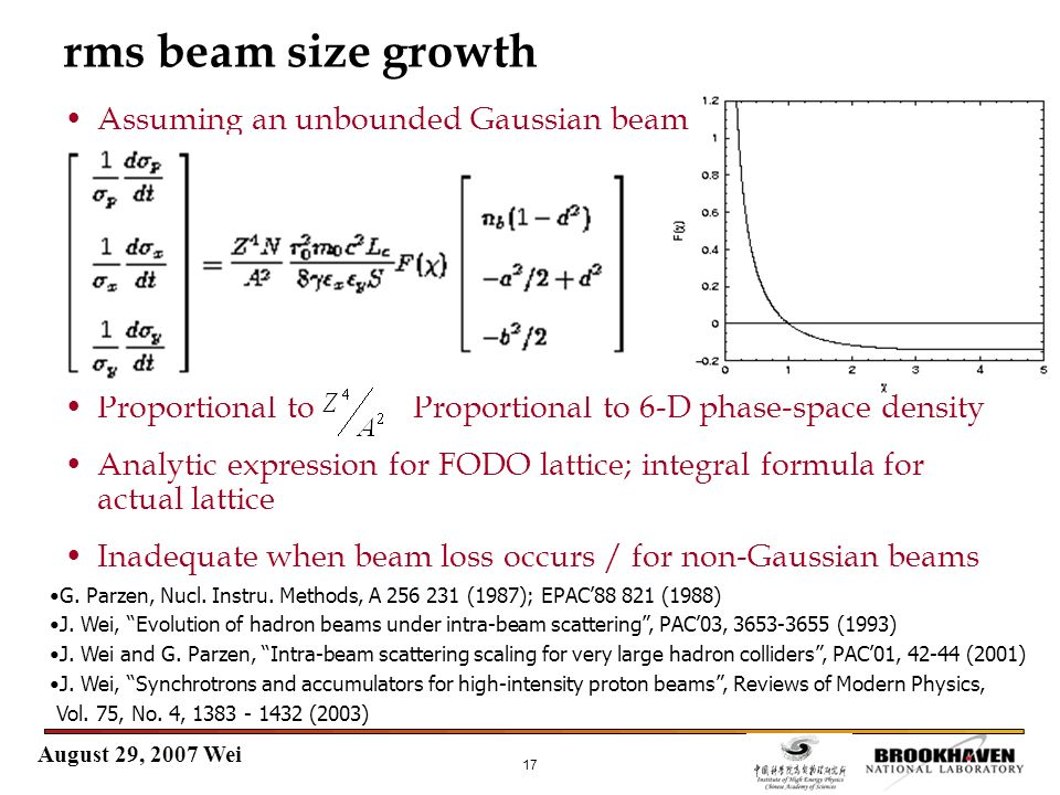 August 29, 2007 Wei 17 rms beam size growth Assuming an unbounded Gaussian beam Proportional to Proportional to 6-D phase-space density Analytic expre
