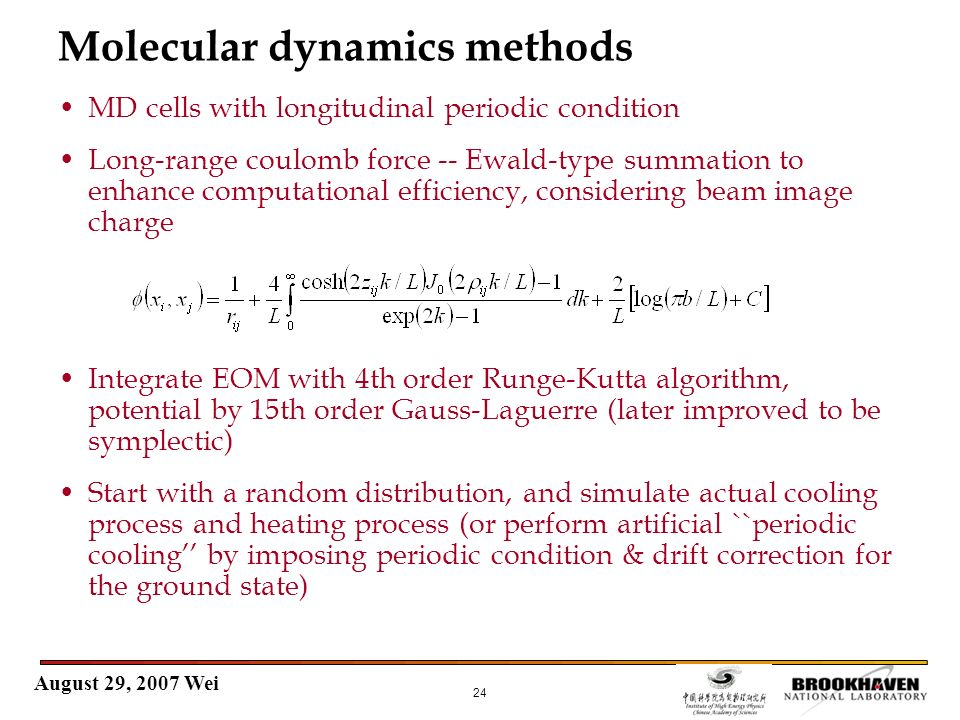 August 29, 2007 Wei 24 Molecular dynamics methods MD cells with longitudinal periodic condition Long-range coulomb force -- Ewald-type summation to en