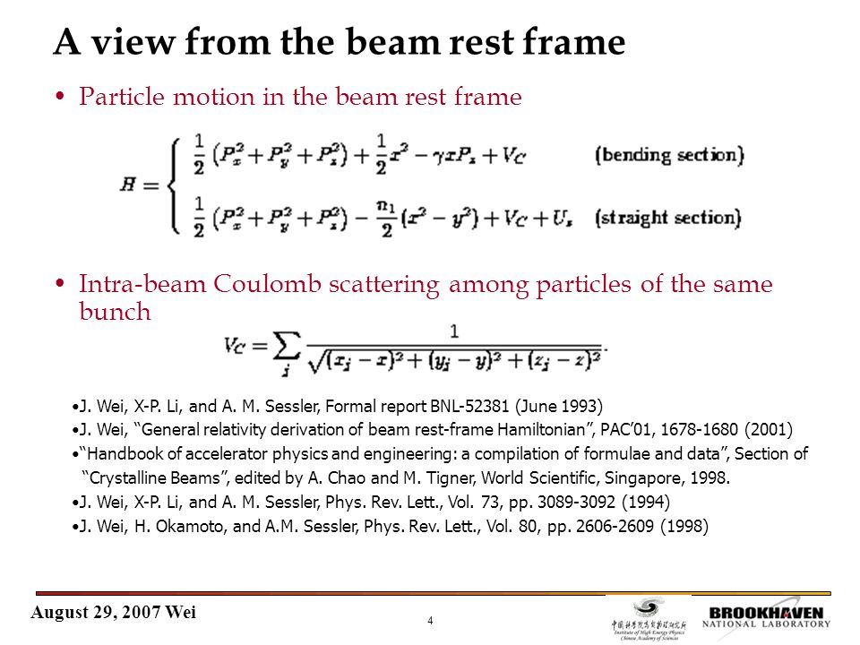 August 29, 2007 Wei 4 A view from the beam rest frame Particle motion in the beam rest frame Intra-beam Coulomb scattering among particles of the same