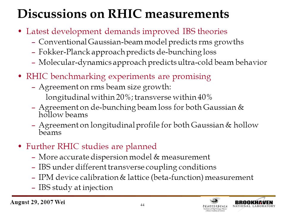 August 29, 2007 Wei 44 Discussions on RHIC measurements Latest development demands improved IBS theories –Conventional Gaussian-beam model predicts rm